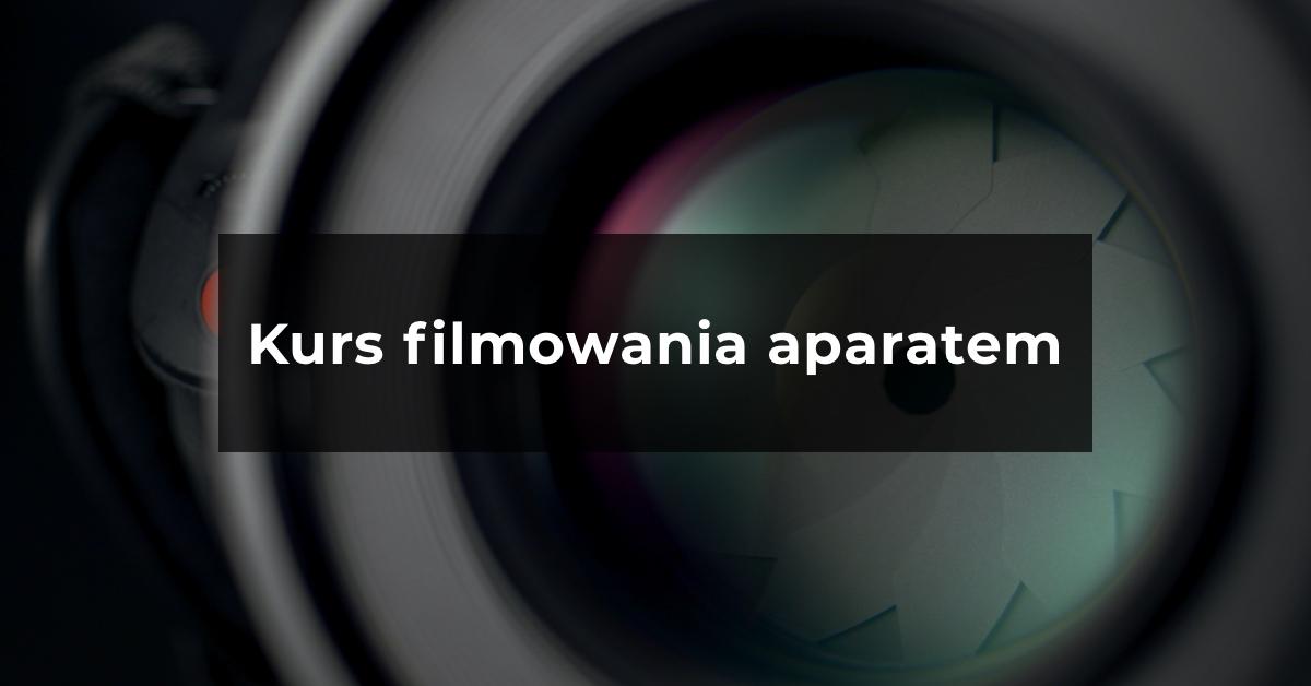 Filmowanie aparatem kurs